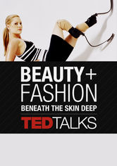 TEDTalks: Beauty & Fashion: Beneath...
